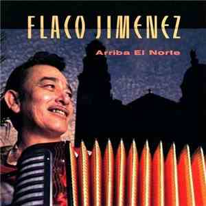 Flaco Jimenez - Arriba El Norte download